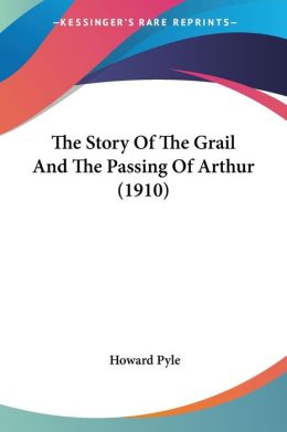 The Story of the Grail and the Passing of Arthur (1910)