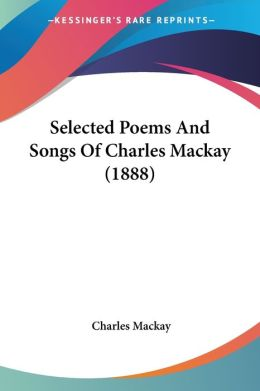 Selected Poems and Songs of Charles MacKay (1888)
