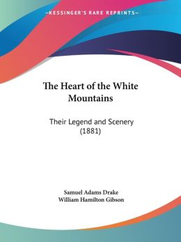 The Heart of the White Mountains: Their Legend and Scenery (1881)
