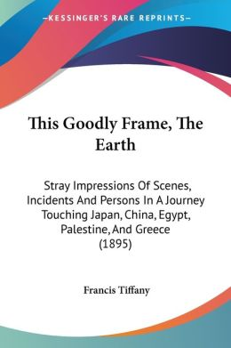 This Goodly Frame, the Earth: Stray Impressions of Scenes, Incidents and Persons in A Journey Touching Japan, China, Egypt, Palestine, and Greece (189