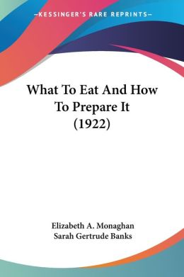 What to Eat and How to Prepare It