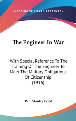 The Engineer in War: With Special Reference to the Training of the Engineer to Meet the Military Obligations of Citizenship (1916)