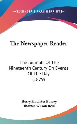 The Newspaper Reader: The Journals of the Nineteenth Century on Events of the Day (1879)