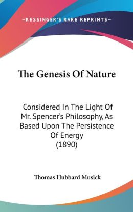 The Genesis of Nature: Considered in the Light of Mr. Spencer's Philosophy, as Based Upon the Persistence of Energy (1890)