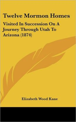 Twelve Mormon Homes: Visited in Succession on a Journey Through Utah to Arizona (1874)