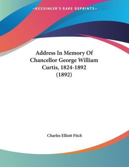 Address in Memory of Chancellor George William Curtis, 1824-1892 (1892)