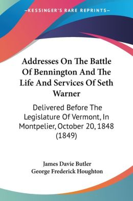 Addresses On The Battle Of Bennington And The Life And Services Of Seth Warner