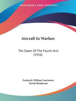 Aircraft in Warfare: The Dawn of the Fourth Arm (1916)