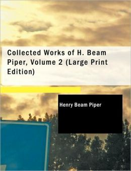 Collected Works Of H. Beam Piper, Volume 2 (Large Print Edition)