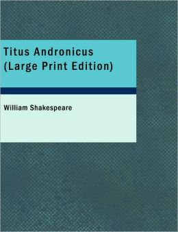 Titus Andronicus (Large Print Edition)