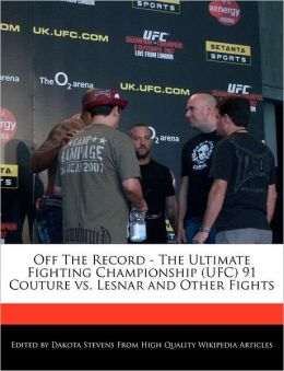 Off The Record - The Ultimate Fighting Championship (UFC) 91 Couture vs. Lesnar and Other Fights