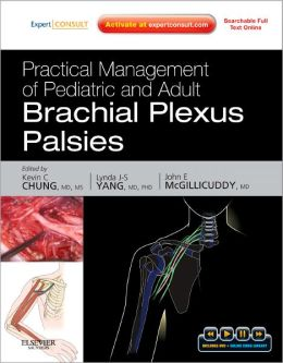 Practical Management of Pediatric and Adult Brachial Plexus Palsies: Expert Consult: Online, Print, and DVD