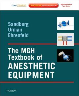 The MGH Textbook of Anesthetic Equipment: Expert Consult - Online and Print