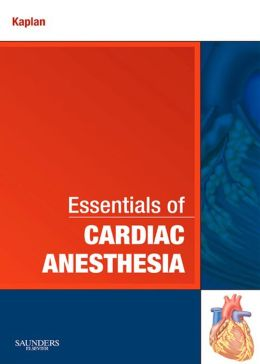 Essentials of Cardiac Anesthesia: A Volume in Essentials of Anesthesia and Critical Care