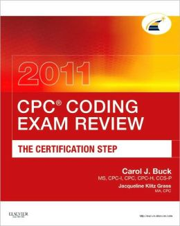 CPC? Coding Exam Review 2011: The Certification Step