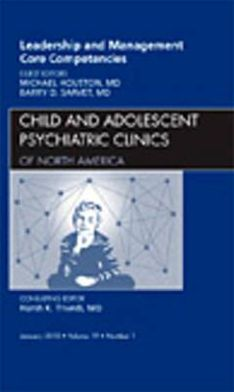 Leadership and Management Core Competencies, An Issue of Child and Adolescent Psychiatric Clinics of North America