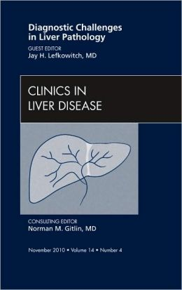 Diagnostic Challenges in Liver Pathology, An Issue of Clinics in Liver Disease