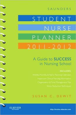 Saunders Student Nurse Planner, 2011-2012: A Guide to Success in Nursing School