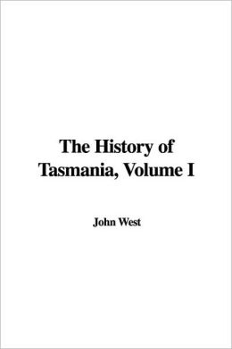 The History of Tasmania, Volume I
