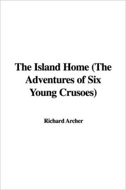 The Island Home (the Adventures of Six Young Crusoes)