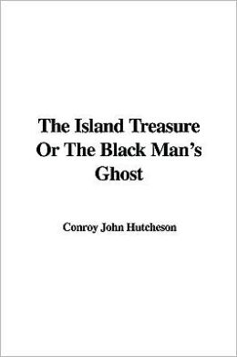 Island Treasure or the Black Man's Ghost