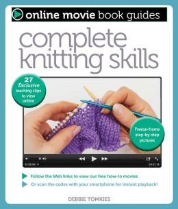 Complete Knitting Skills: With 27 Exclusive Teaching Clips to View Online