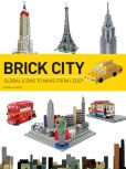 Book Cover Image. Title: Brick City:  Global Icons to Make from LEGO, Author: Warren Elsmore