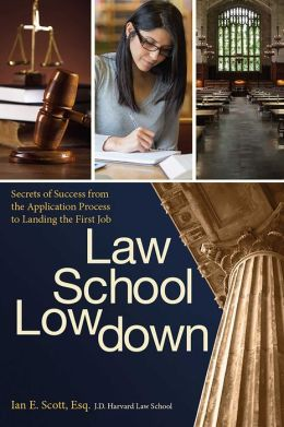 The Law School Lowdown: Secrets of Success from the Application Process to Landing the First Job
