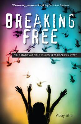 Breaking Free: True Stories of Girls Who Escaped Modern Slavery