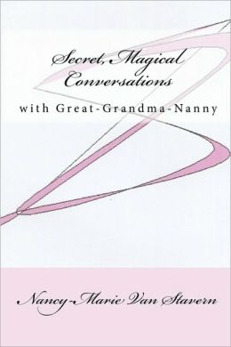 Secret, Magical Conversations with Great-Grandma-Nanny