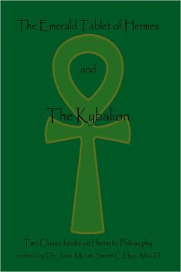 The Emerald Tablet of Hermes and the Kybalion: Two Classic Bookson Hermetic Philosophy