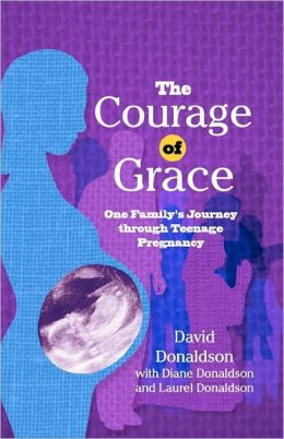 The Courage of Grace: One Family's Journey Through Teenage Pregnancy
