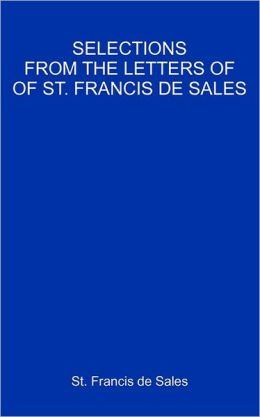 Selections from the Letters of St. Francis de Sales