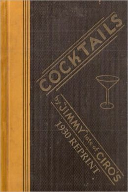 Cocktails by Jimmy Late of Ciro's (1930 Reprint)