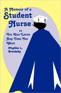 A Memoir of a Student Nurse: Or You Can Leave Anytime You Want