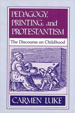 Pedagogy, Printing and Protestantism
