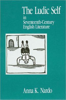 Ludic Self in Seventeenth-Century English Literature, The