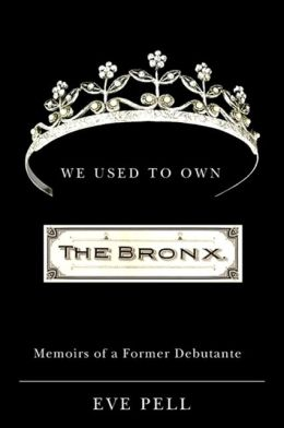 We Used to Own the Bronx: Memoirs of a Former Debutante