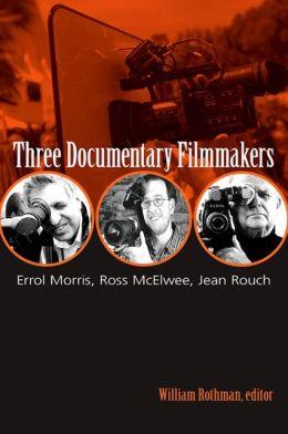 Three Documentary Filmmakers: Errol Morris, Ross McElwee, Jean Rouch