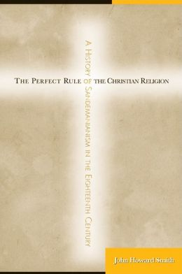 The Perfect Rule of the Christian Religion: A History of Sandemanianism in the Eighteenth Century