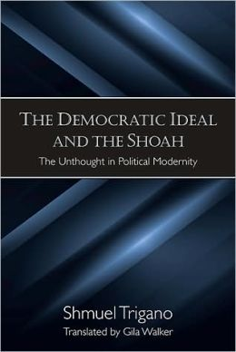 The Democratic Ideal and the Shoah: The Unthought in Political Modernity