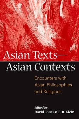 Asian Texts - Asian Contexts: Encounters with Asian Philosophy and Religions