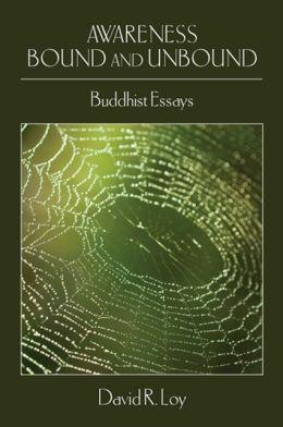 Awareness Bound and Unbound: Buddhist Essays