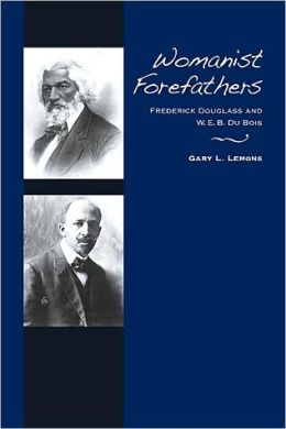 Womanist Forefathers: Frederick Douglass and W. E. B. Du Bois
