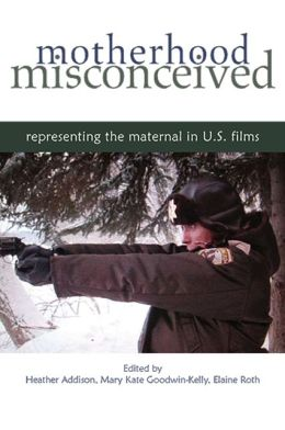 Motherhood Misconceived: Representing the Maternal in U.S. Films