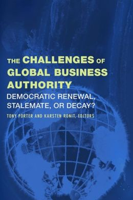 The Challenges of Global Business Authority: Democratic Renewal, Stalemate, or Decay?