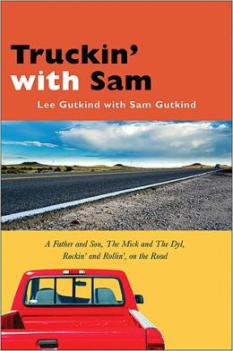 Truckin' with Sam: A Father and Son, The Mick and The Dyl, Rockin' and Rollin', On the Road