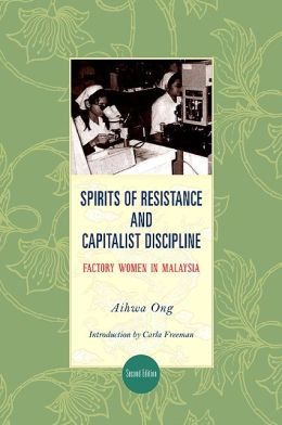 Spirits of Resistance and Capitalist Discipline, Second Edition: Factory Women in Malaysia