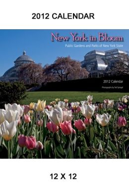 New York in Bloom, 2012 Calendar: Public Gardens and Parks of New York State