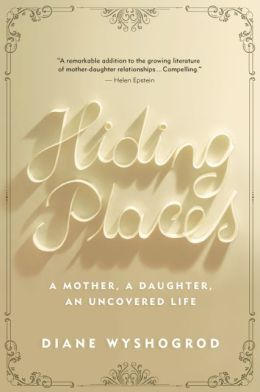 Hiding Places: A Mother, a Daughter, an Uncovered Life